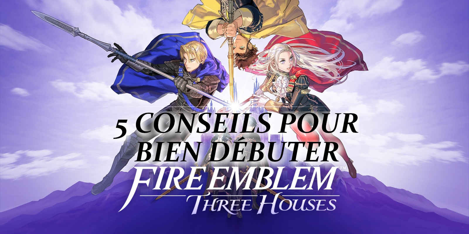 Fire Emblem 5 astuce conseil